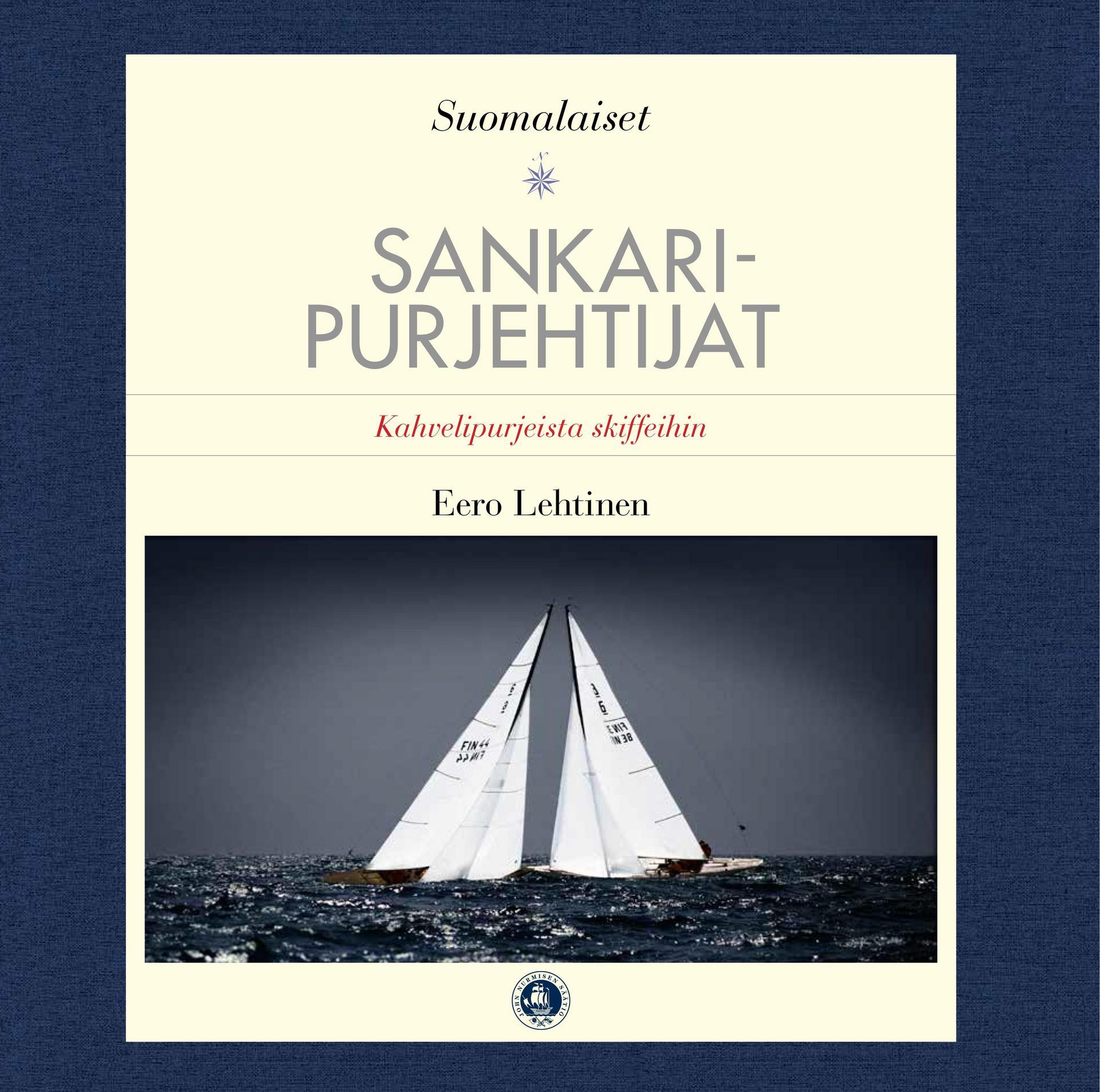 Eero Lehtisen Suomalaiset sankaripurjehtijat - kahvelipurjeista skiffeihin (John Nurmisen säätiö, 2015)